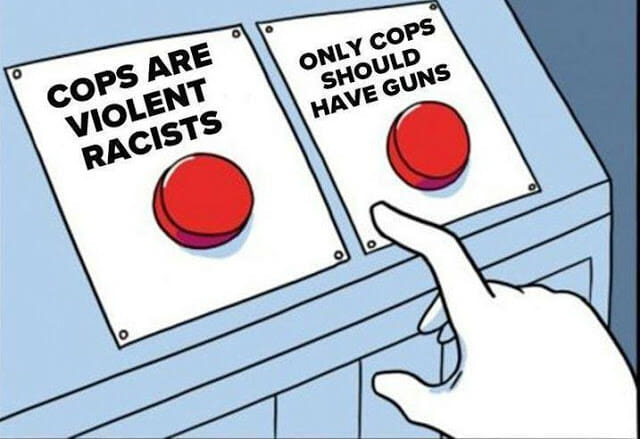"""Dilemma: """"Cops are Violent Racists"""" or """"Only Cops Should Have Guns"""""""