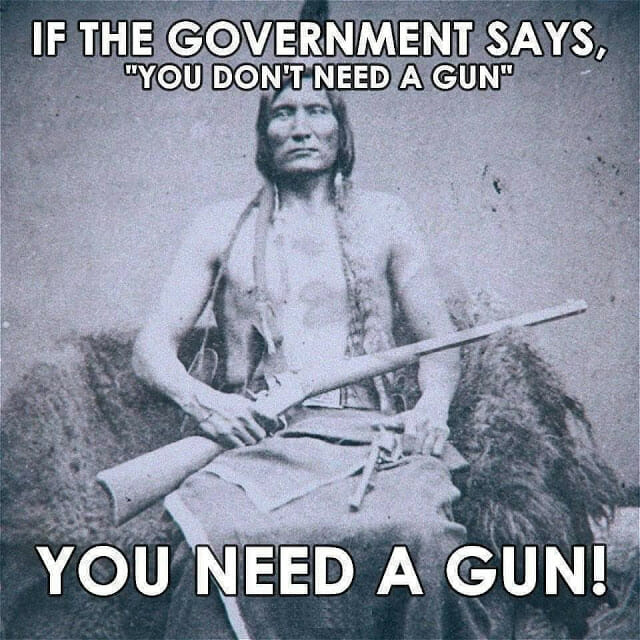 If the government says you don't need a gun, you need a gun!